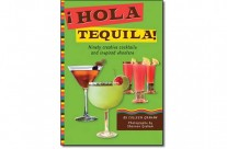 ¡Hola Tequila! Ninety Creative Cocktails and Inspired Shooters